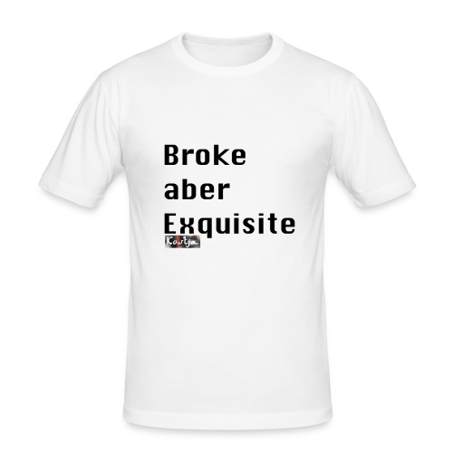 Broke aber Exquisite - Männer Slim Fit T-Shirt