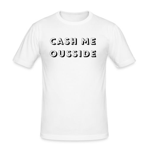 CASH ME OUSSIDE quote - Men's Slim Fit T-Shirt