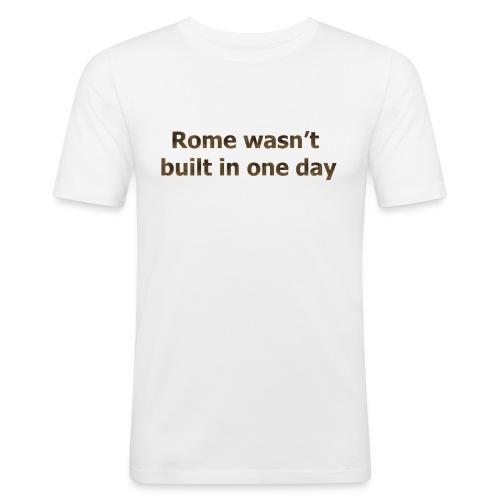 Rome n'a pas été construite en un jour - T-shirt près du corps Homme