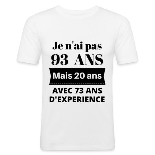 Je n'ai pas 93 ans mais 20 ans avec 73 ans d'exper - T-shirt près du corps Homme