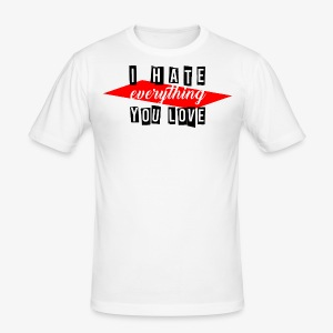 I hate everything you love - Männer Slim Fit T-Shirt