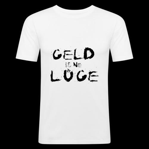 Geld is ne Lüge - Männer Slim Fit T-Shirt