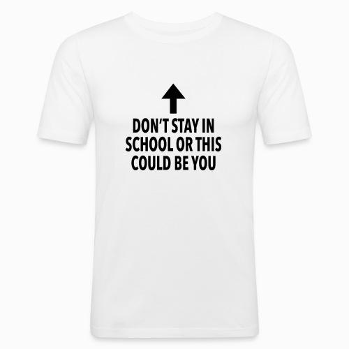 Don't stay in school - Männer Slim Fit T-Shirt