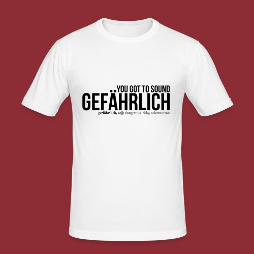 gefährlich white black - Men's Slim Fit T-Shirt
