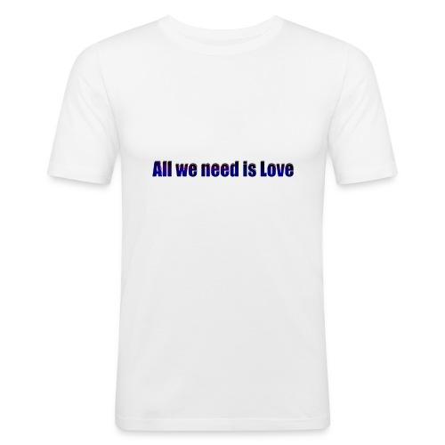 alles was wirbrauchen ist Liebe - Männer Slim Fit T-Shirt
