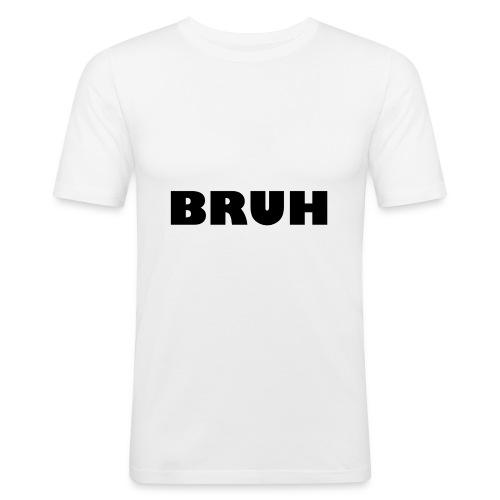 BRUH - slim fit T-shirt