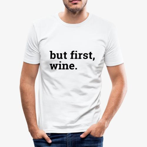 But first wine - Männer Slim Fit T-Shirt