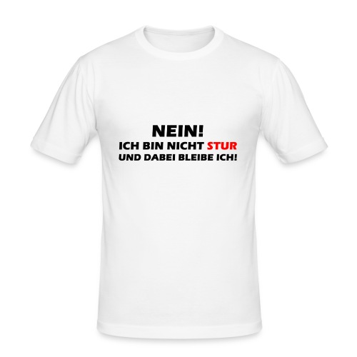 Nein! Ich bin nicht Stur und dabei bleibe ich - Männer Slim Fit T-Shirt