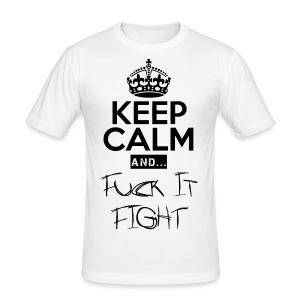 Keep Calm and ... Fuck Fight - Männer Slim Fit T-Shirt