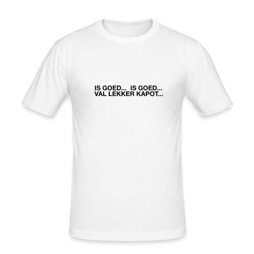 is goed... is goed... - slim fit T-shirt