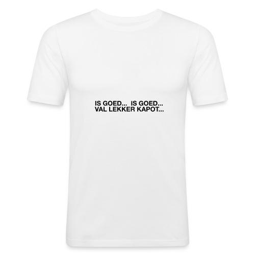 is goed... is goed... - slim fit T-shirt