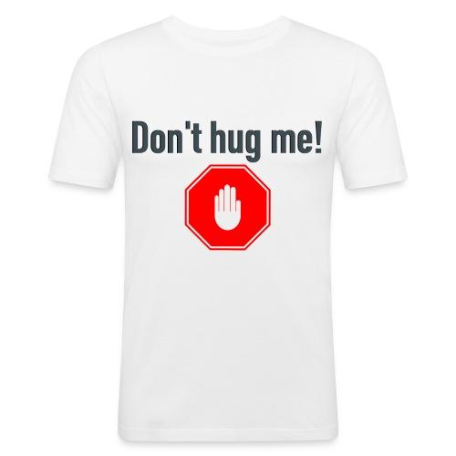 Don't hug me! - Slim Fit T-skjorte for menn