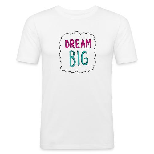 Dream Big quote. - Men's Slim Fit T-Shirt