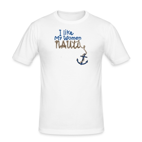 I Like My Women Nauti - Men's Slim Fit T-Shirt