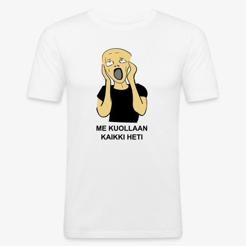 ME KUOLLAAN KAIKKI HETI - Miesten tyköistuva t-paita