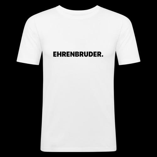 EHRENBRUDER-Black - Männer Slim Fit T-Shirt