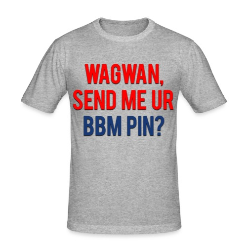 Wagwan Send BBM Clean - Men's Slim Fit T-Shirt