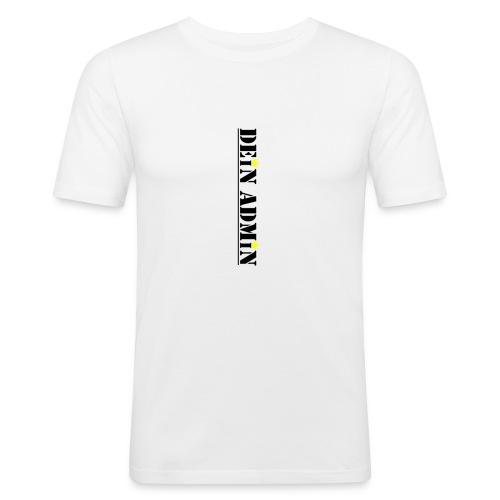 DEIN ADMIN - Motiv (schwarze Schrift) - Männer Slim Fit T-Shirt
