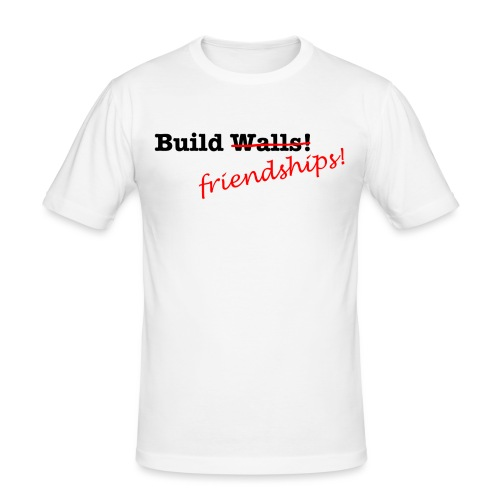 Build Friendships, not walls! - Men's Slim Fit T-Shirt