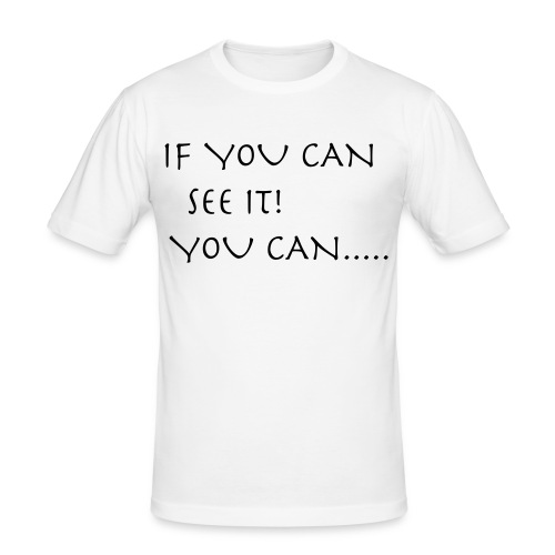 If You Can See It! You Can...... - Men's Slim Fit T-Shirt