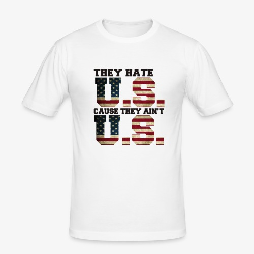 They Hate U.S. Cause They Ain't U.S. - Mannen slim fit T-shirt