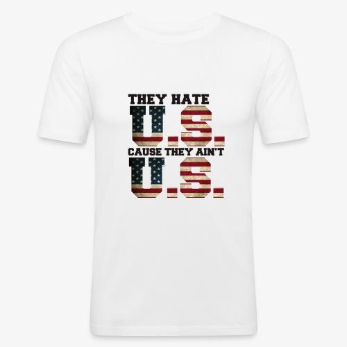 They Hate U.S. Cause They Ain't U.S. - slim fit T-shirt