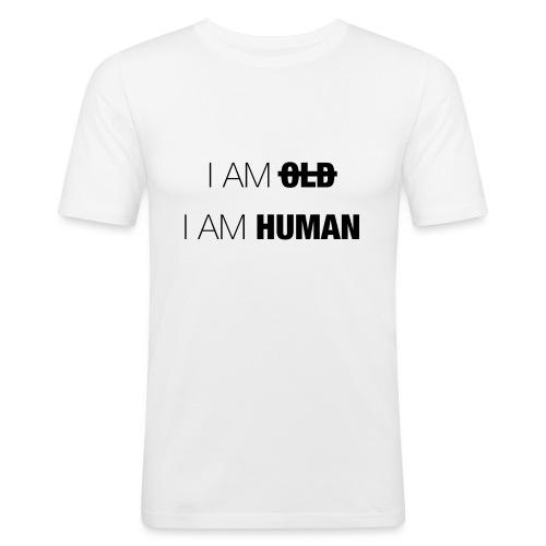 I AM OLD - I AM HUMAN - Men's Slim Fit T-Shirt