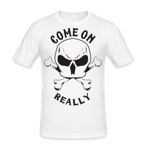 Come On Really Shirt - Men's Slim Fit T-Shirt