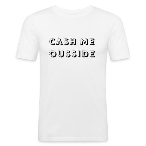 CASH ME OUSSIDE quote - Men's Slim Fit T-Shirt
