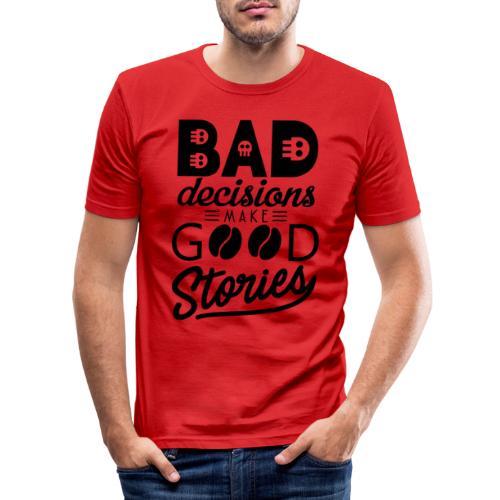 Schlechte Entscheidungen machen gute Geschichten - Männer Slim Fit T-Shirt