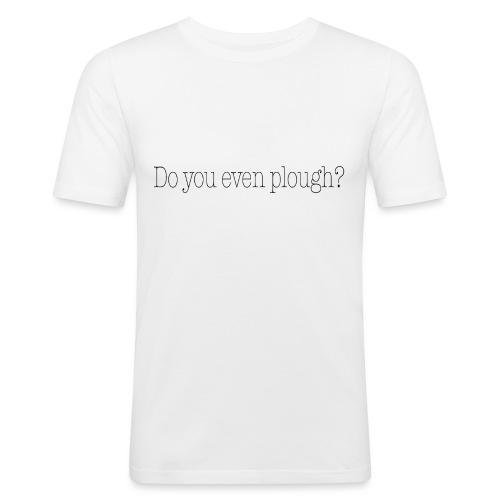 Do You Even Plough? - Men's Slim Fit T-Shirt