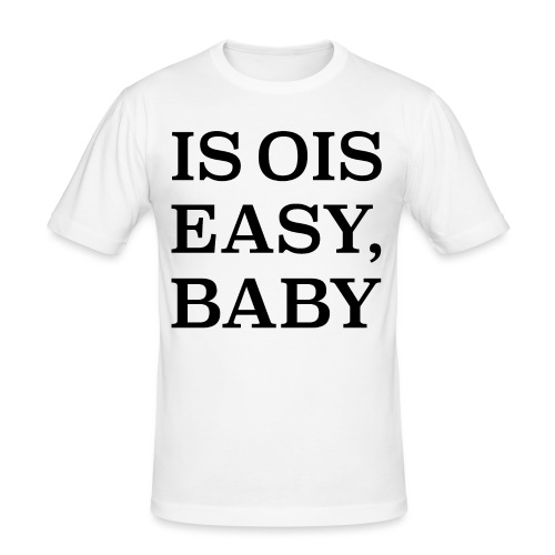 is ois easy, baby - Männer Slim Fit T-Shirt