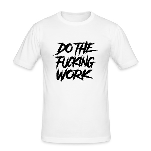 do the fucking work - Slim Fit T-shirt herr