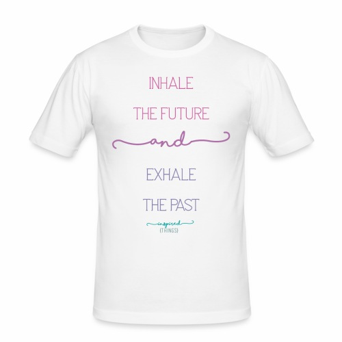 Inhale the Future and Exhale the Past - Men's Slim Fit T-Shirt