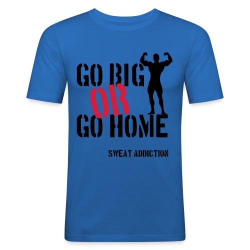 Go Big Or Go Home - Miesten tyköistuva t-paita