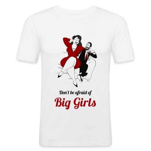 'DO NOT BE AFRAID OR BIG GIRLS' ' - Men's Slim Fit T-Shirt