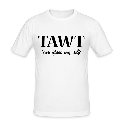 Tawt, Yes you really are... - Men's Slim Fit T-Shirt