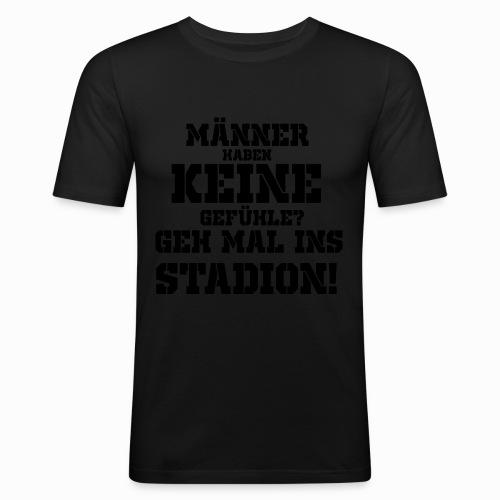 Männer haben keine Gefühle? geh mal ins Stadion! - Männer Slim Fit T-Shirt