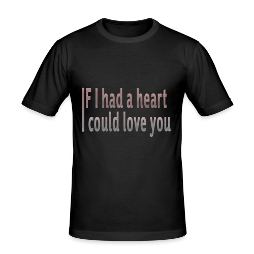 if i had a heart i could love you - Men's Slim Fit T-Shirt