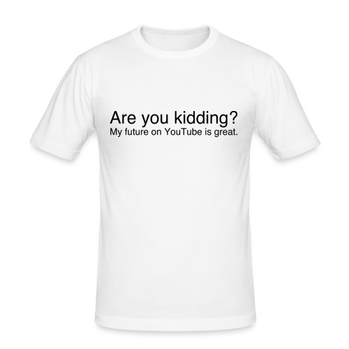 Are you kidding? - Men's Slim Fit T-Shirt