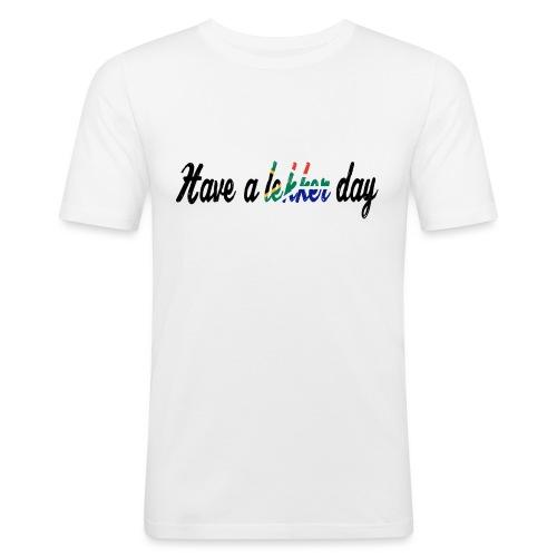 Have a lekker day - Männer Slim Fit T-Shirt