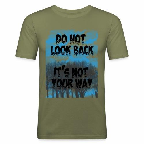 Do not look back, it's not your way - T-shirt près du corps Homme