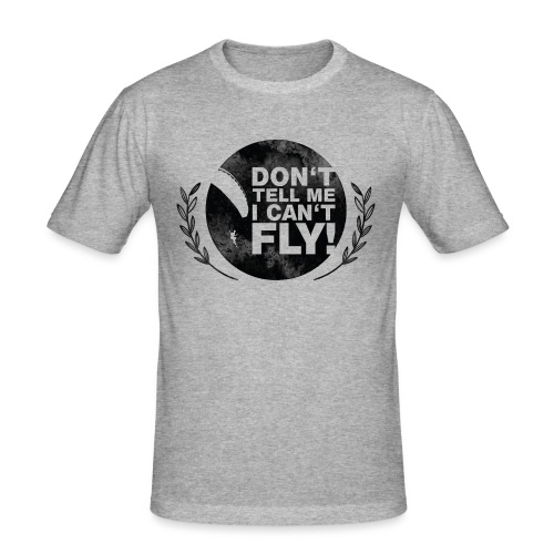 DON'T TELL ME I CAN'T FLY - girls - Männer Slim Fit T-Shirt
