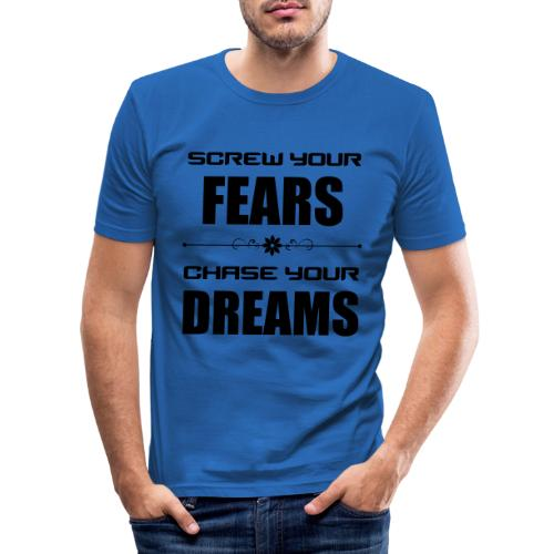 Screw your Fears - Chase your Dreams - Männer Slim Fit T-Shirt