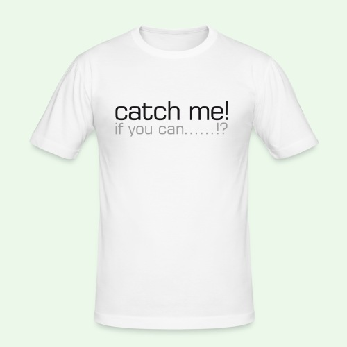catch me - Männer Slim Fit T-Shirt