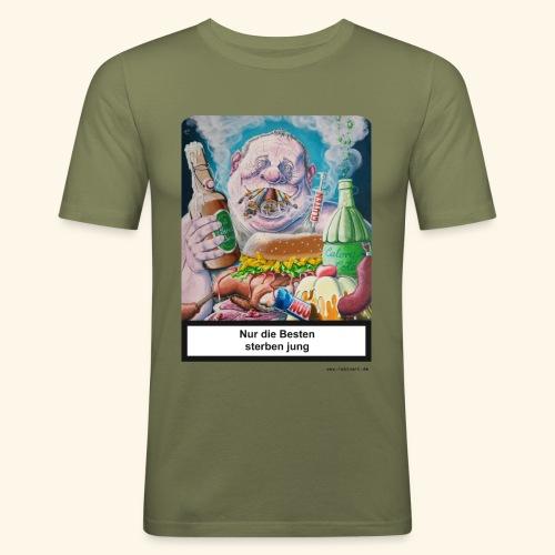 Nur die Besten sterben jung. Essen Trinken Rauchen - Männer Slim Fit T-Shirt
