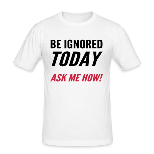 Be Ignored Today - Men's Slim Fit T-Shirt