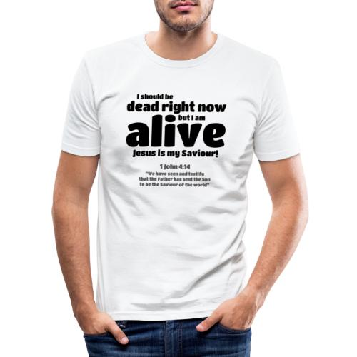 I Should be dead right now, but I am alive. - Men's Slim Fit T-Shirt