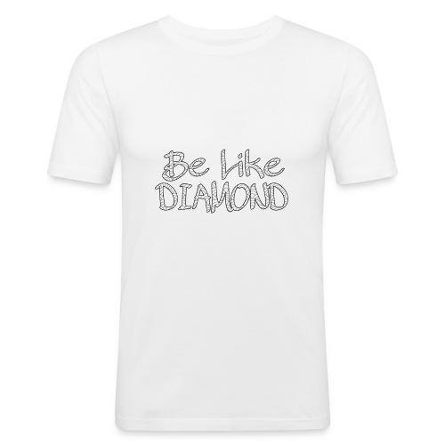 Be Like DIAMOND - Männer Slim Fit T-Shirt