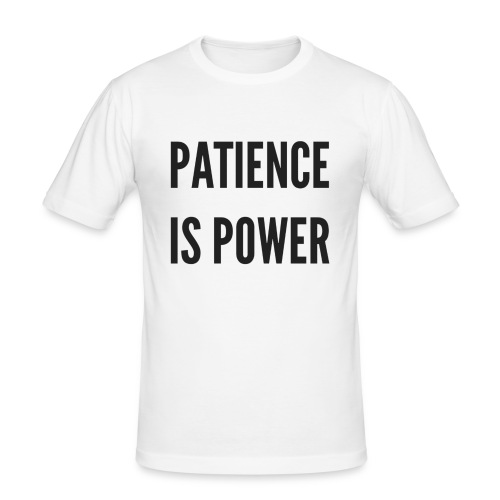 Patience is Power - slim fit T-shirt